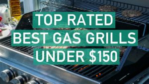 Top Rated Best Gas Grills Under $150 in 2020 - Cheapest Gas Grills